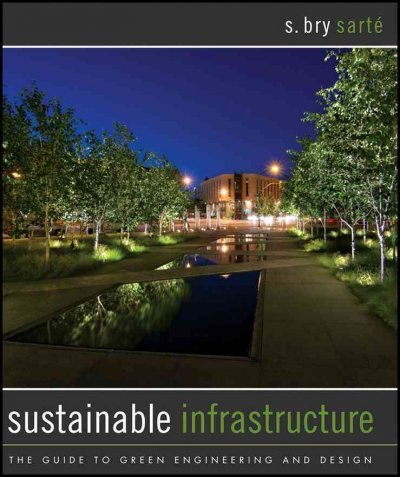 Sustainable Infrastructure: The Guide to Green Engineering and Design 1st (first) edition Text Only