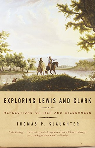 Exploring Lewis and Clark: Reflections on Men and Wilderness, Slaughter, Thomas P.