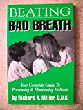 Beating Bad Breath: Your Complete Guide to Eliminating and Preventing Halitosis (1561672025) by Miller, Richard A.