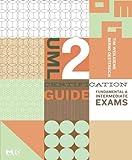 UML 2 Certification Guide: Fundamental & Intermediate Exams (The MK/OMG Press)
