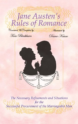 Jane Austen's Rules of Romance: The Necessary Refinements and Situations for the Successful Procurement of the Marriageable Man: Ticia Blackburn: 9781477272022: Amazon.com: Books