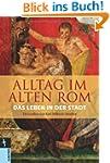 Alltag im Alten Rom: Das Leben in der...