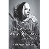 A Day at the Inn, a Night at the Palace and Other Stories ~ Catherine Lundoff