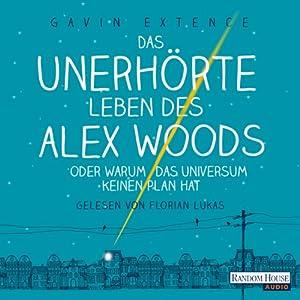 Das unerhörte Leben des Alex Woods oder warum das Universum keinen Plan hat Hörbuch