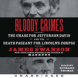 Bloody Crimes: The Chase for Jefferson Davis and the Death Pageant for Lincoln's Corpse | [James L. Swanson]