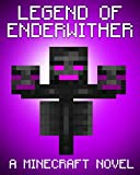Legend of EnderWither: A Minecraft Novel (Based on True Story) (ENDER SERIES #6)