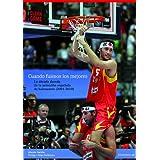 Cuando fuimos los mejores: La década dorada de la selección española de baloncesto (2001-2010) (Baloncesto para...