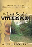 img - for The Last Soul of Witherspoon: Life in a Kentucky Mountain Settlement School book / textbook / text book