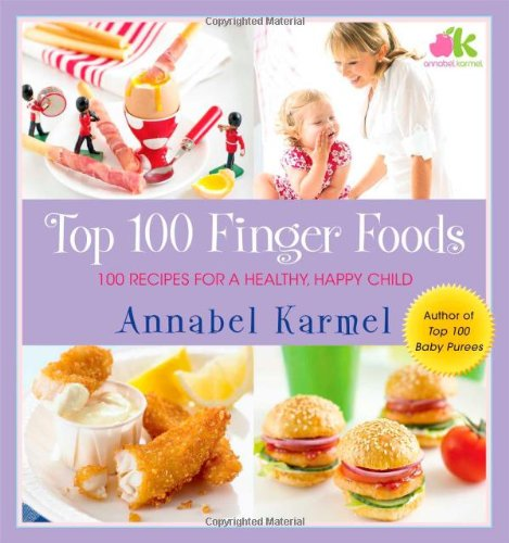 Top 100 Finger Foods: 100 Recipes For A Healthy, Happy Child