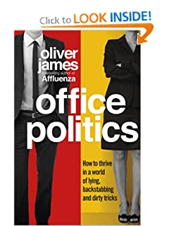 Office Politics: How to Thrive in a World of Lying, Backstabbing and Dirty Tricks [Kindle Edition] — by Oliver James