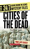img - for Cities of the Dead: Finding Lost Civilizations (24/7: Science Behind the Scenes: Mystery Files) book / textbook / text book