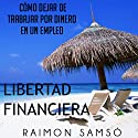 Libertad Financiera y Deja de Trabajar en un Empleo por Dinero (Spanish Edition) (       UNABRIDGED) by Raimon Samsó Narrated by Alfonso Sales