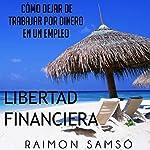 Libertad Financiera y Deja de Trabajar en un Empleo por Dinero (Spanish Edition) | Raimon Samsó
