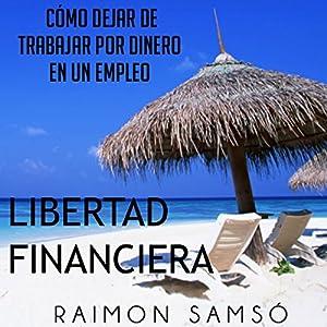 Libertad Financiera y deja de trabajar en un empleo por dinero Audiobook