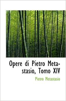 Opere di Pietro Metastasio, Tomo XIV: Pietro Metastasio: 9780559264474