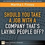 Should You Take a Job with a Company That's Laying People Off? | Martha I. Finney