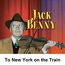 To New York on the Train for the Heart Fund Benefit: Jack Benny  by Jack Benny Narrated by Jack Benny