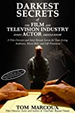 img - for Darkest Secrets of the Film and Television Industry Every Actor Should Know: A Film Director and Actor Reveals Secrets for Your Acting, Auditions, Movie ... (Darkest Secrets by Tom Marcoux) book / textbook / text book