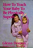 img - for How to Teach Your Baby to Be Physically Superb : Birth to Age Six (More Gentle Revolution) by Doman, Glenn, Doman, Douglas, Hagey, Bruce (2001) Hardcover book / textbook / text book