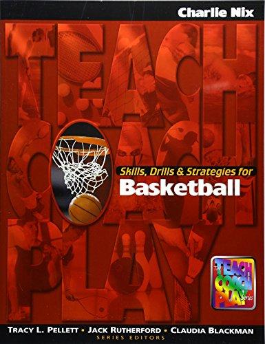 Skills, Drills & Strategies for Basketball (The Teach, Coach, Play Series)