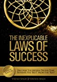 The Inexplicable Laws of Success: Discover the Hidden Truths that Separate the Best from the Rest (Classic Edition)