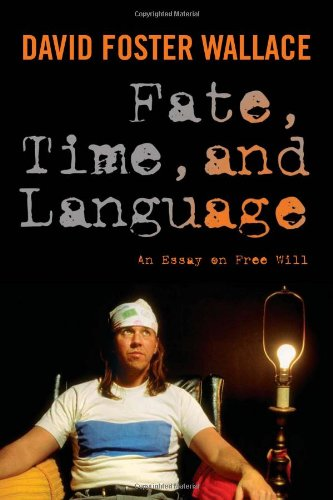 Fate, Time, and Language: An Essay on Free Will, David Foster Wallace