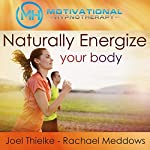 Naturally Energize Your Body - Hypnosis, Meditation and Music |  Motivational Hypnotherapy