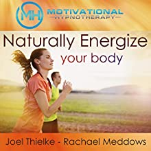 Naturally Energize Your Body - Hypnosis, Meditation and Music (       UNABRIDGED) by  Motivational Hypnotherapy Narrated by Joel Thielke, Rachael Meddows