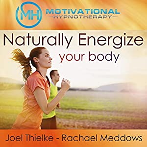 Naturally Energize Your Body - Hypnosis, Meditation and Music Audiobook