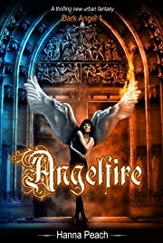 Angelfire: an Epic/Urban Fantasy (Dark Angel #1) (Dark Angel series)