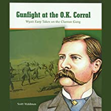 Gunfight at the O.K. Corral: Wyatt Earp Takes on the Clanton Gang: Great Moments in History (       UNABRIDGED) by Scott Waldman Narrated by Ben Rameaka