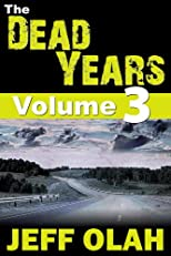 The Dead Years - Volume 3 (A Post-Apocalyptic Thriller)