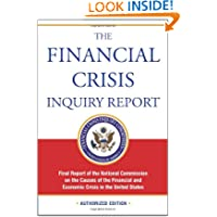 The Financial Crisis Inquiry Report, Authorized Edition: Final Report of the National Commission on the Causes...
