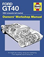 Ford GT40 Manual: An Insight into Owning, Racing and Maintaining Ford's Legendary Sports Racing Car (Owner's Workshop Manual) (Haynes Owners' Workshop Manuals)