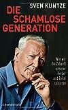 Die schamlose Generation: Wie wir die Zukunft unserer Kinder und Enkel ruinieren