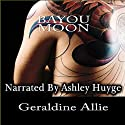Bayou Moon Audiobook by Geraldine Allie Narrated by Ashley Huyge