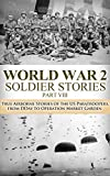 World War 2 Soldier Stories VIII: True Airborne Stories of the US Paratroopers, from D-Day to Operation Market Garden (World War 2, World War II, Airborne, ... Garden, Paratroopers, US military Book 1)