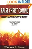 False Christ Coming: Does Anybody Care?: What New Age Leaders Really Have in Store for America, the Church, and the World