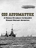 CSS Appomattox: A Thomas Devareaux Alternative History Military Adventure (The Thomas Sumter Devareaux Series Book 1)