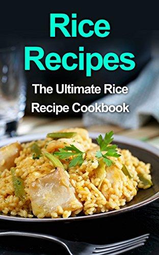 Rice Recipes: The Ultimate Rice Recipe Cookbook by Danielle Dixon
