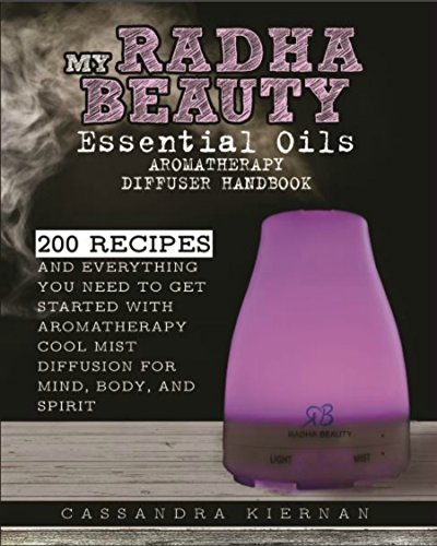 My Radha Beauty Essential Oils Aromatherapy Diffuser Handbook: 200 Recipes And Everything You Need To Get Started With Aromatherapy Cool Mist Diffusion For Mind, Body, And Spirit (My Aroma compare prices)