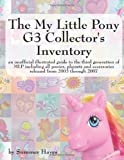 The My Little Pony G3 Collectors Inventory: an unofficial illustrated guide to the third generation of MLP including all ponies, playsets and accessories released from 2003 through 2007