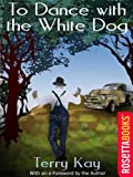 img - for To Dance with the White Dog: A Novel of Life, Loss, Mystery and Hope (RosettaBooks into Film) book / textbook / text book