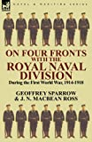 On Four Fronts with the Royal Naval Division During the First World War 1914-1918