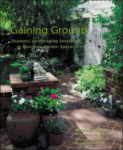 Gaining Ground : Dramatic Landscaping Solutions To Reclaim Lost Garden Spaces
