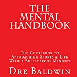 The Mental Handbook: The Guidebook to Approaching Sports & Life with a Bulletproof Mindset | Dre Baldwin