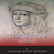 The Life and Legacy of Raphael: Legends of the Renaissance Audiobook by  Charles River Editors Narrated by Todd Van Linda
