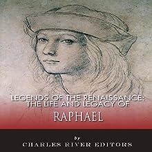 The Life and Legacy of Raphael: Legends of the Renaissance | Livre audio Auteur(s) :  Charles River Editors Narrateur(s) : Todd Van Linda