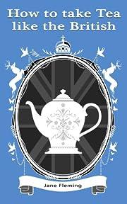 How to Take Tea like the British