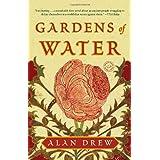 Gardens of Water: A Novel ~ Alan Drew